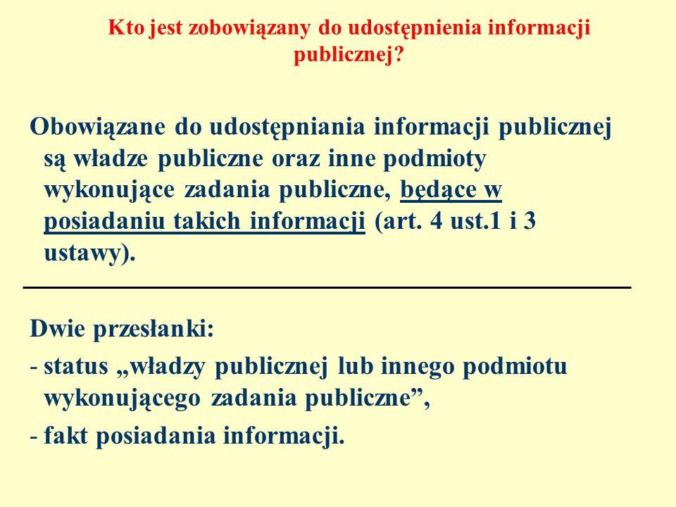Kto jest zobowiązany do udostępnienia informacji publicznej? Obowiązane do udostępniania informacji publicznej są władze publiczne oraz inne podmioty
