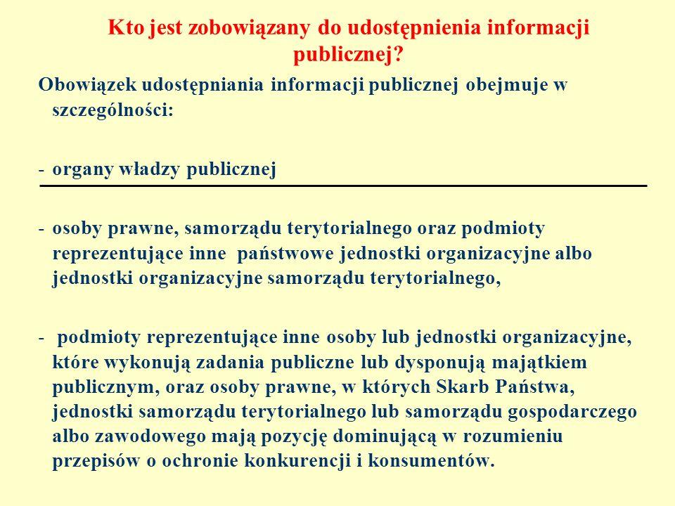 Kto jest zobowiązany do udostępnienia informacji publicznej? Obowiązek udostępniania informacji publicznej obejmuje w szczególności: -organy władzy pu