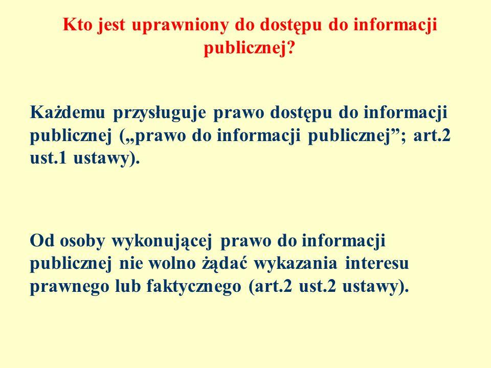 Kto jest uprawniony do dostępu do informacji publicznej? Każdemu przysługuje prawo dostępu do informacji publicznej (prawo do informacji publicznej; a