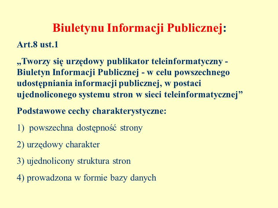 Biuletynu Informacji Publicznej: Art.8 ust.1 Tworzy się urzędowy publikator teleinformatyczny - Biuletyn Informacji Publicznej - w celu powszechnego u