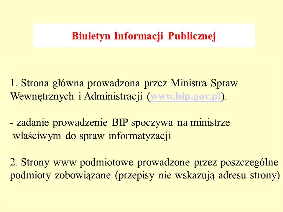 1. Strona główna prowadzona przez Ministra Spraw Wewnętrznych i Administracji (www.bip.gov.pl).www.bip.gov.pl - zadanie prowadzenie BIP spoczywa na mi