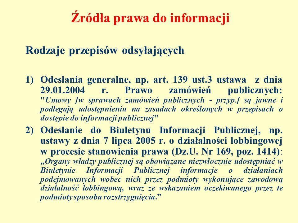 Źródła prawa do informacji Rodzaje przepisów odsyłających 1)Odesłania generalne, np. art. 139 ust.3 ustawa z dnia 29.01.2004 r. Prawo zamówień publicz