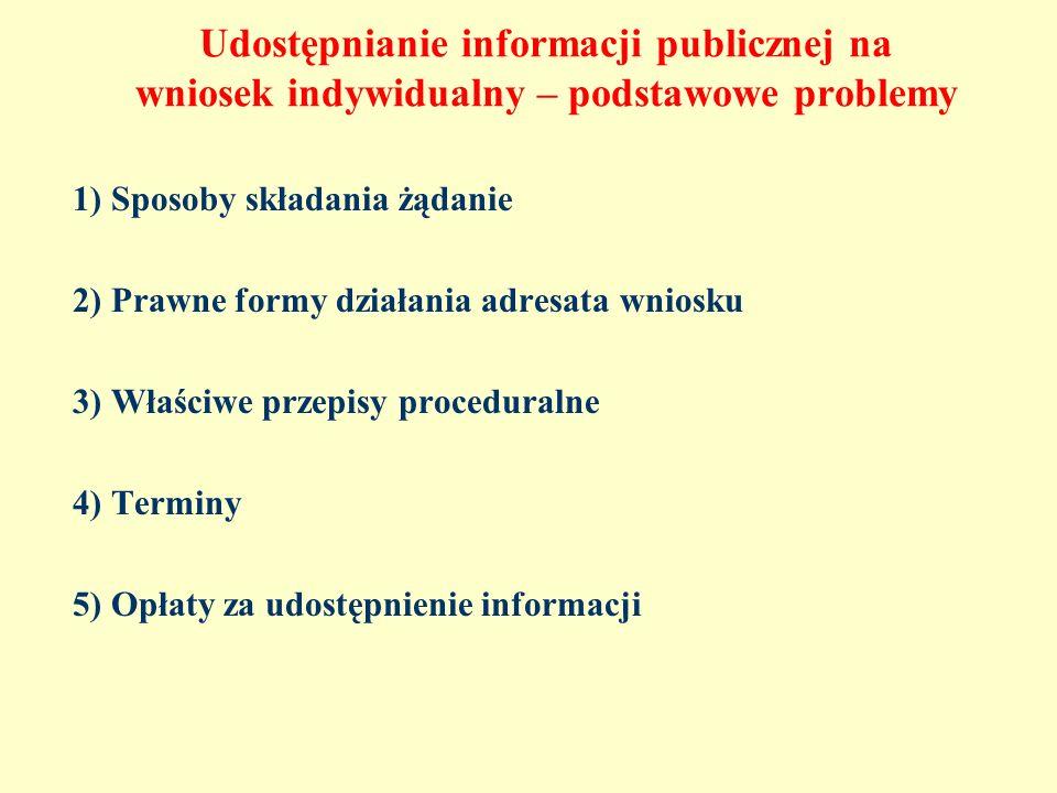 Udostępnianie informacji publicznej na wniosek indywidualny – podstawowe problemy 1) Sposoby składania żądanie 2) Prawne formy działania adresata wnio