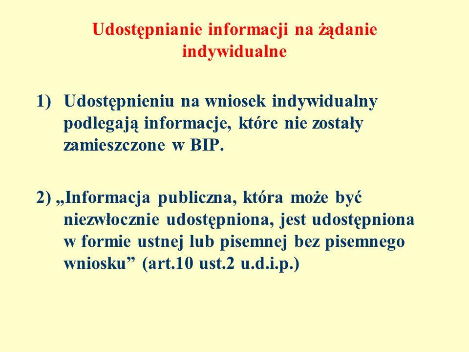 Udostępnianie informacji na żądanie indywidualne 1)Udostępnieniu na wniosek indywidualny podlegają informacje, które nie zostały zamieszczone w BIP. 2