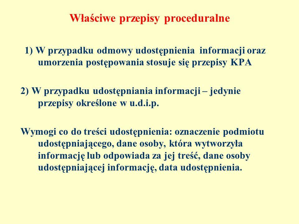 Właściwe przepisy proceduralne 1) W przypadku odmowy udostępnienia informacji oraz umorzenia postępowania stosuje się przepisy KPA 2) W przypadku udos