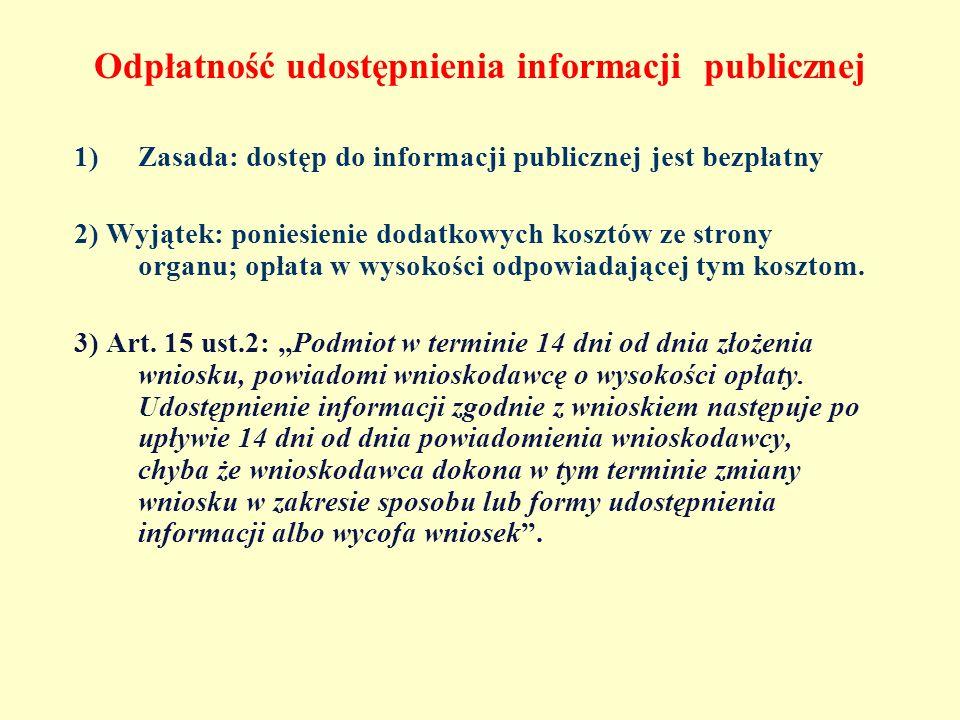 Odpłatność udostępnienia informacji publicznej 1)Zasada: dostęp do informacji publicznej jest bezpłatny 2) Wyjątek: poniesienie dodatkowych kosztów ze
