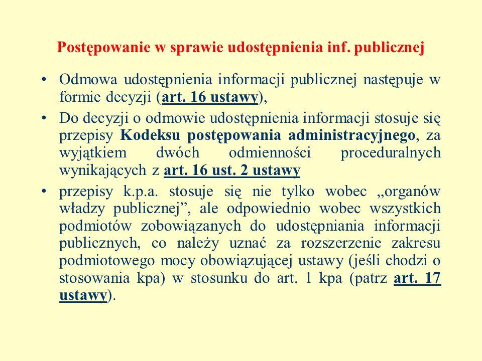 Postępowanie w sprawie udostępnienia inf. publicznej Odmowa udostępnienia informacji publicznej następuje w formie decyzji (art. 16 ustawy), Do decyzj