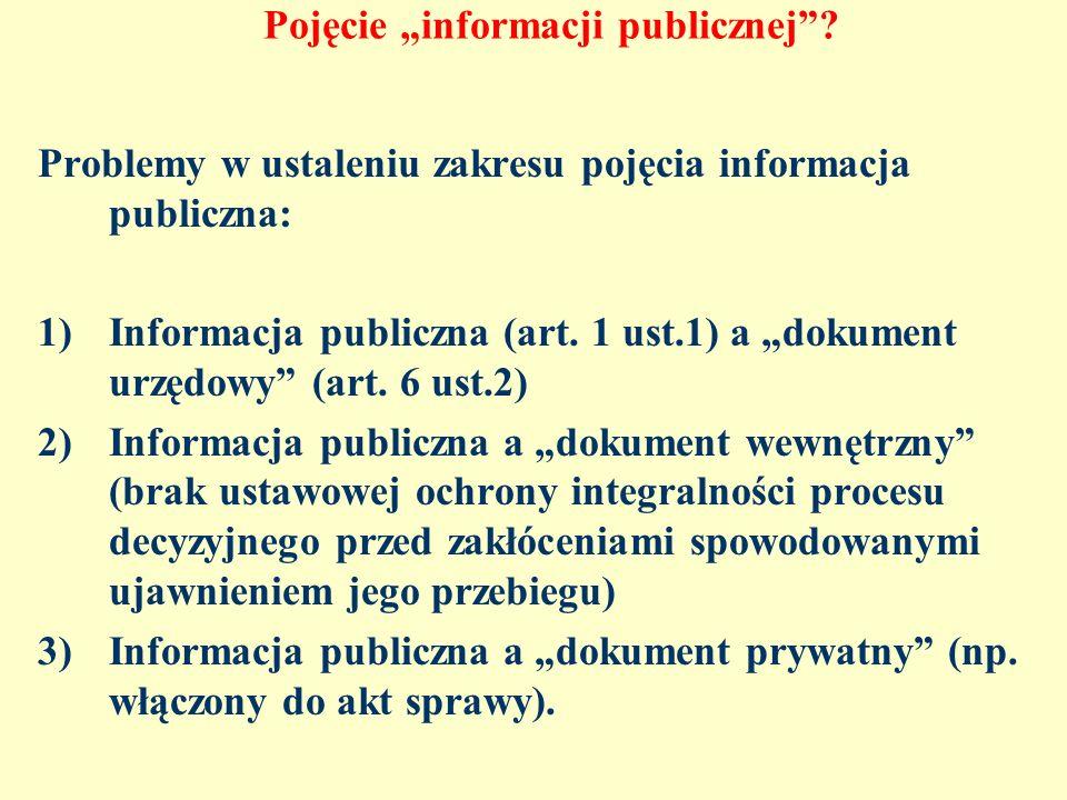 Pojęcie informacji publicznej? Problemy w ustaleniu zakresu pojęcia informacja publiczna: 1)Informacja publiczna (art. 1 ust.1) a dokument urzędowy (a