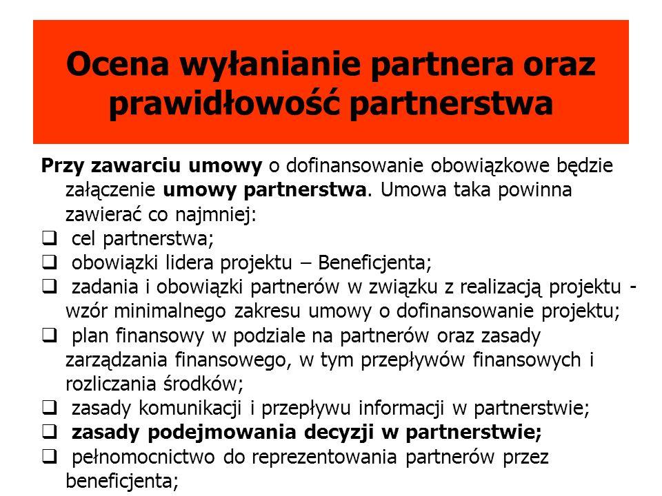 Ocena wyłanianie partnera oraz prawidłowość partnerstwa Przy zawarciu umowy o dofinansowanie obowiązkowe będzie załączenie umowy partnerstwa.