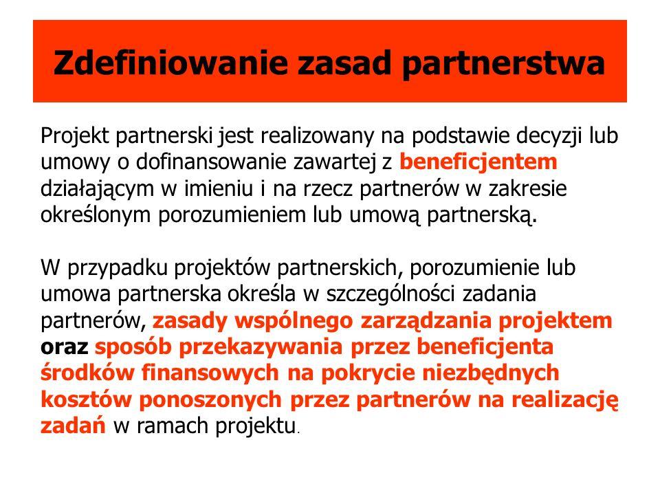 Zdefiniowanie zasad partnerstwa Projekt partnerski jest realizowany na podstawie decyzji lub umowy o dofinansowanie zawartej z beneficjentem działającym w imieniu i na rzecz partnerów w zakresie określonym porozumieniem lub umową partnerską.