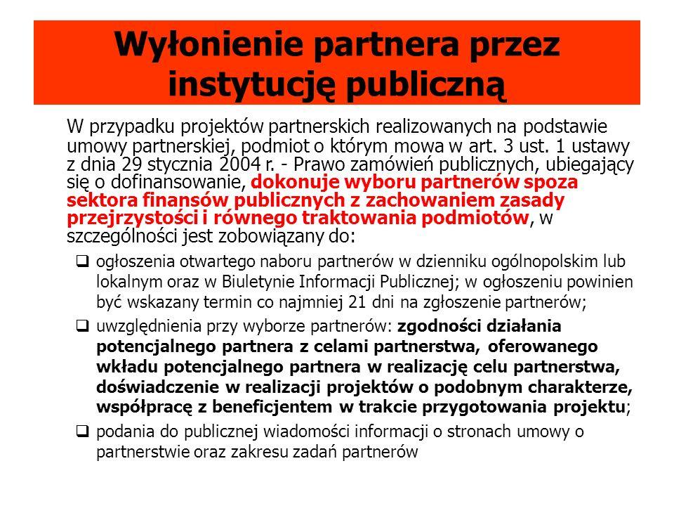Wyłonienie partnera przez instytucję publiczną W przypadku projektów partnerskich realizowanych na podstawie umowy partnerskiej, podmiot o którym mowa w art.