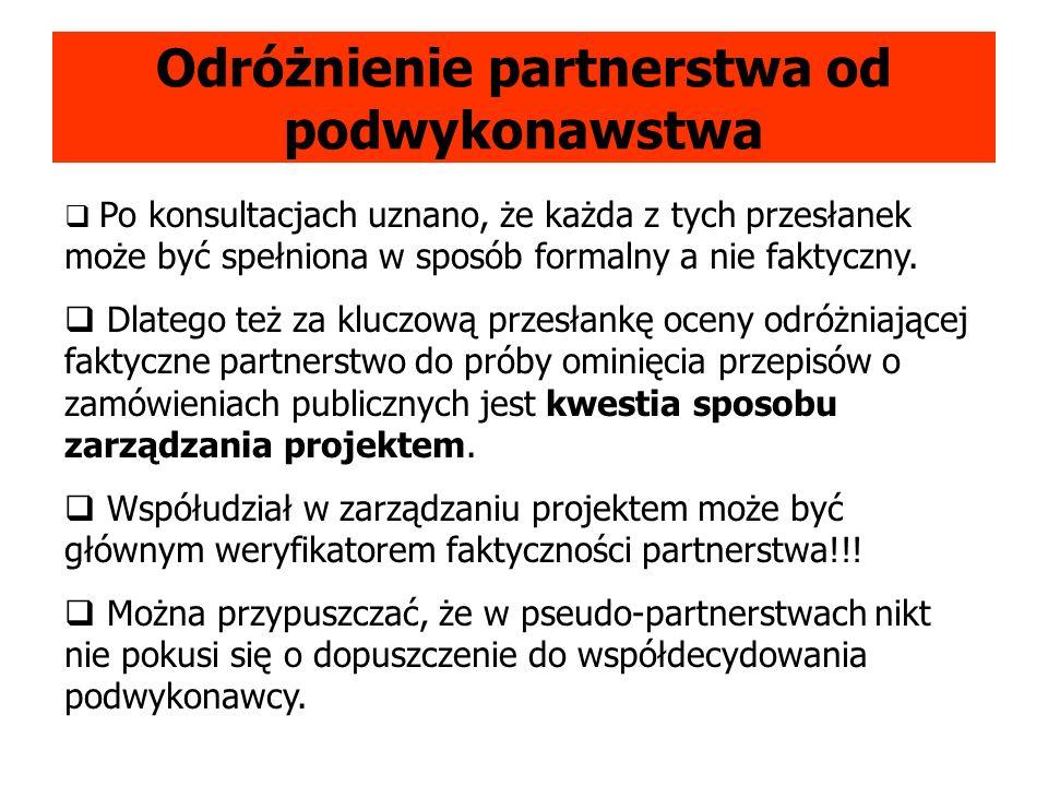 Odróżnienie partnerstwa od podwykonawstwa Po konsultacjach uznano, że każda z tych przesłanek może być spełniona w sposób formalny a nie faktyczny.