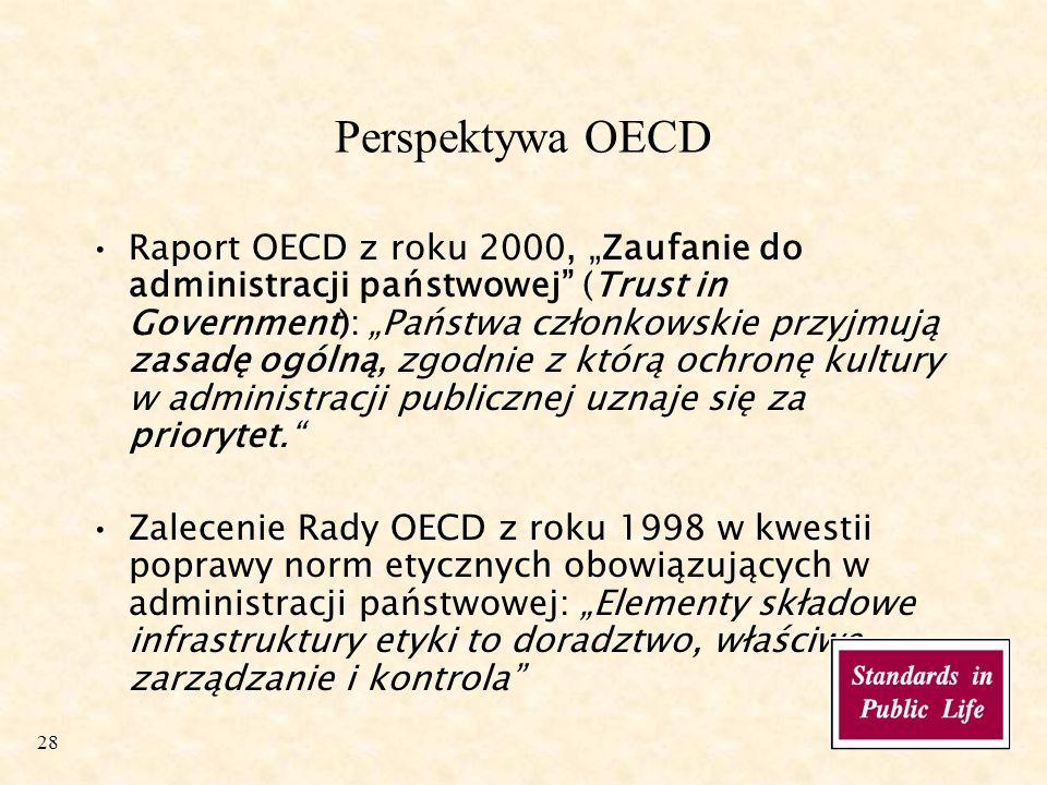 28 Perspektywa OECD Raport OECD z roku 2000, Zaufanie do administracji państwowej (Trust in Government): Państwa członkowskie przyjmują zasadę ogólną, zgodnie z którą ochronę kultury w administracji publicznej uznaje się za priorytet.