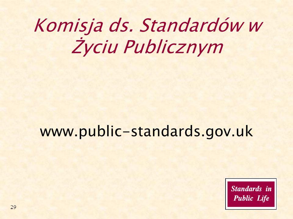 29 www.public-standards.gov.uk Komisja ds. Standardów w Życiu Publicznym