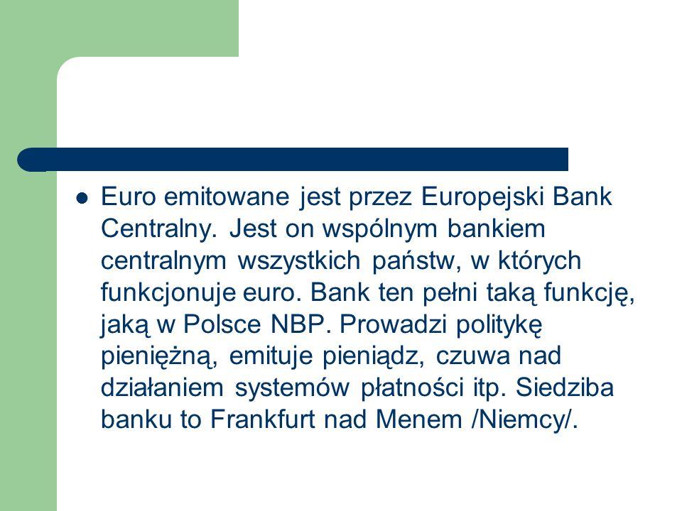 Euro emitowane jest przez Europejski Bank Centralny.