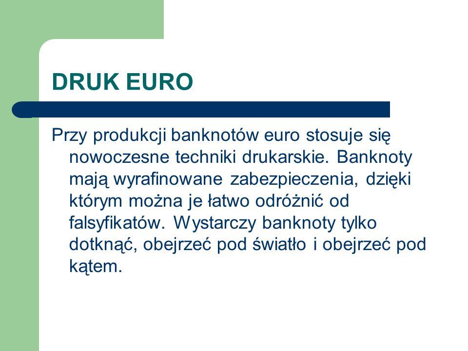 DRUK EURO Przy produkcji banknotów euro stosuje się nowoczesne techniki drukarskie.