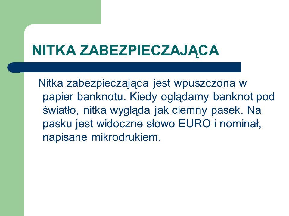 NITKA ZABEZPIECZAJĄCA Nitka zabezpieczająca jest wpuszczona w papier banknotu.
