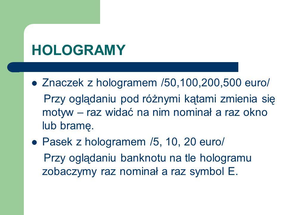 HOLOGRAMY Znaczek z hologramem /50,100,200,500 euro/ Przy oglądaniu pod różnymi kątami zmienia się motyw – raz widać na nim nominał a raz okno lub bramę.