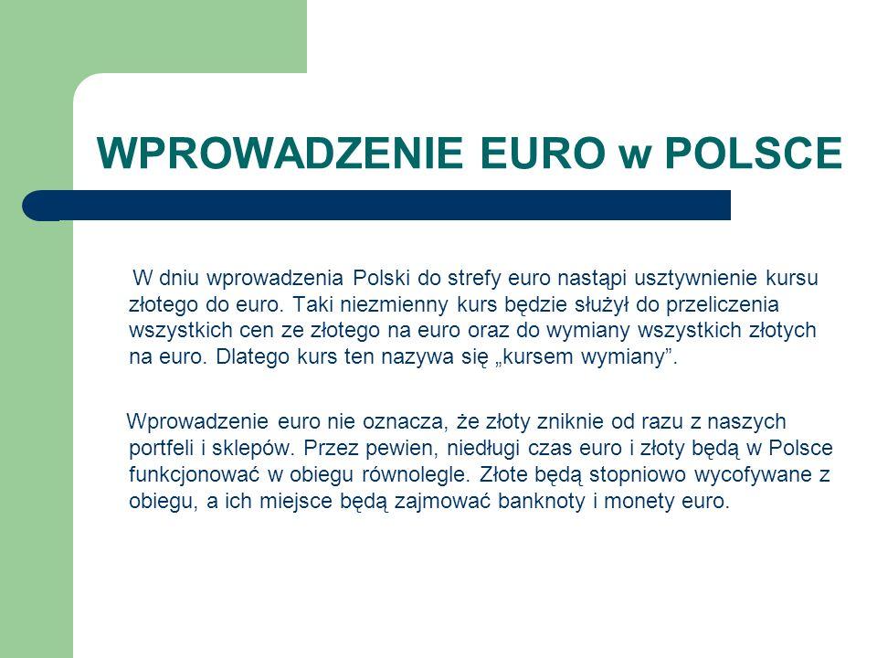 WPROWADZENIE EURO w POLSCE W dniu wprowadzenia Polski do strefy euro nastąpi usztywnienie kursu złotego do euro.