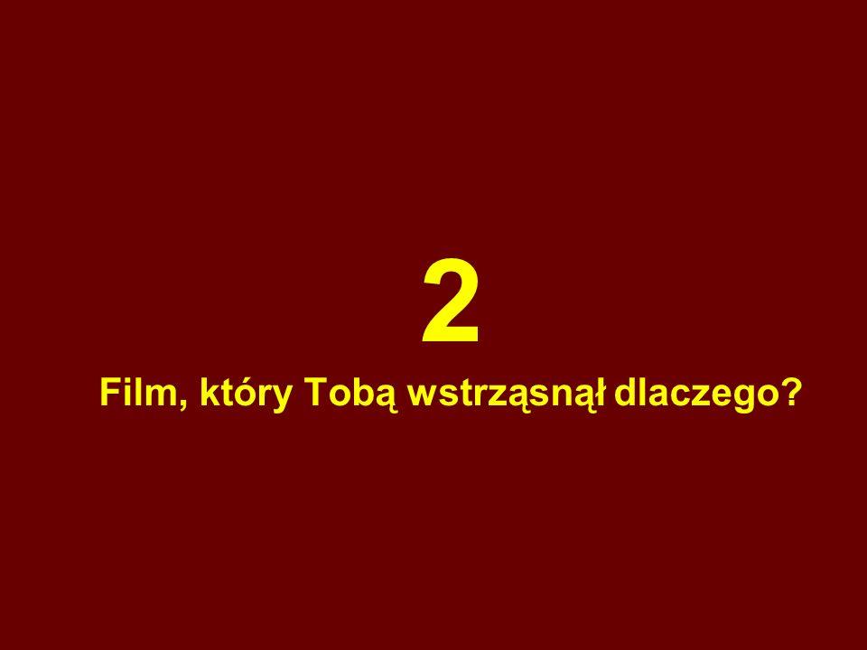 2 Film, który Tobą wstrząsnął dlaczego?