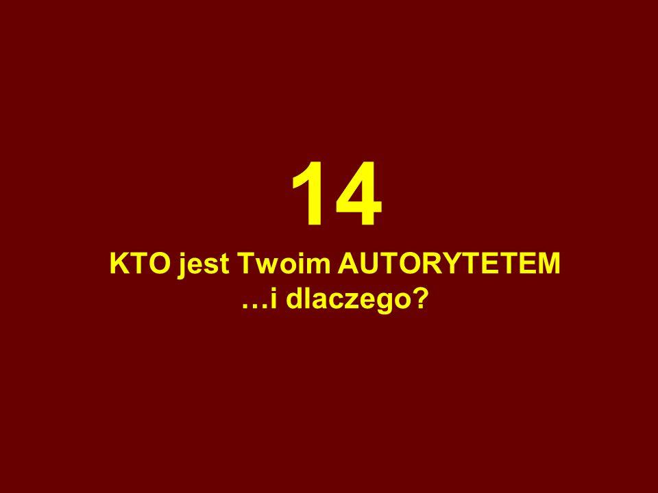 14 KTO jest Twoim AUTORYTETEM …i dlaczego?