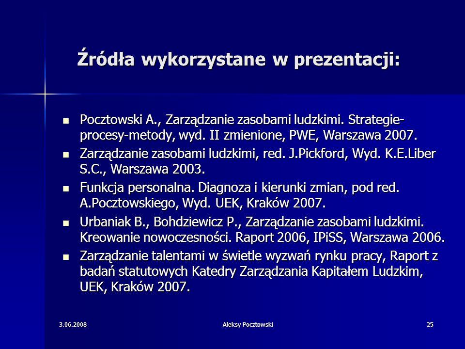 3.06.2008Aleksy Pocztowski25 Źródła wykorzystane w prezentacji: Pocztowski A., Zarządzanie zasobami ludzkimi. Strategie- procesy-metody, wyd. II zmien