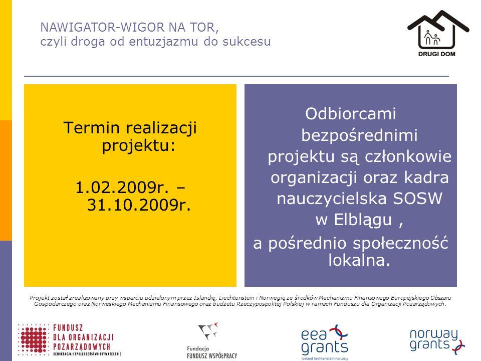 NAWIGATOR-WIGOR NA TOR, czyli droga od entuzjazmu do sukcesu Termin realizacji projektu: 1.02.2009r.
