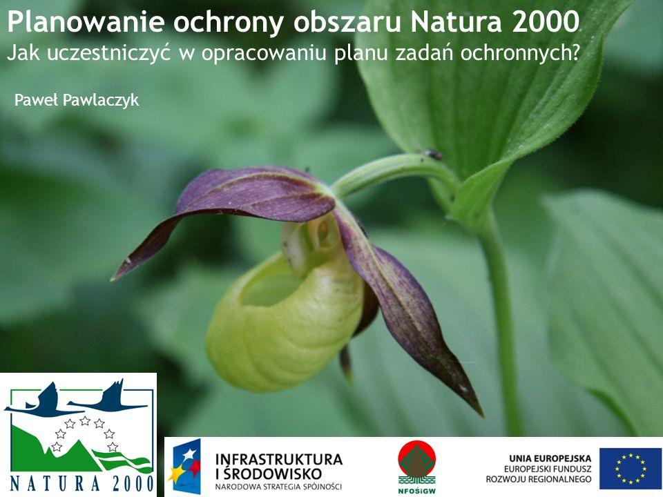 Planowanie ochrony obszaru Natura 2000 Jak uczestniczyć w opracowaniu planu zadań ochronnych.