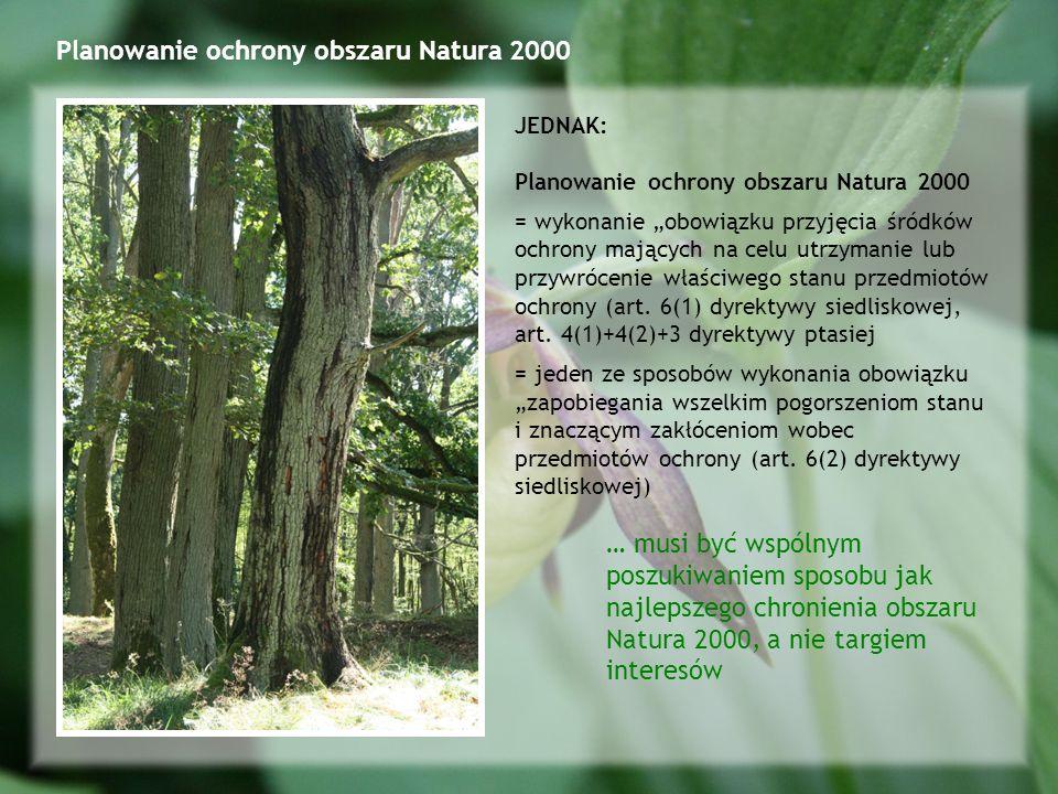 Planowanie ochrony obszaru Natura 2000 JEDNAK: Planowanie ochrony obszaru Natura 2000 = wykonanie obowiązku przyjęcia śródków ochrony mających na celu utrzymanie lub przywrócenie właściwego stanu przedmiotów ochrony (art.