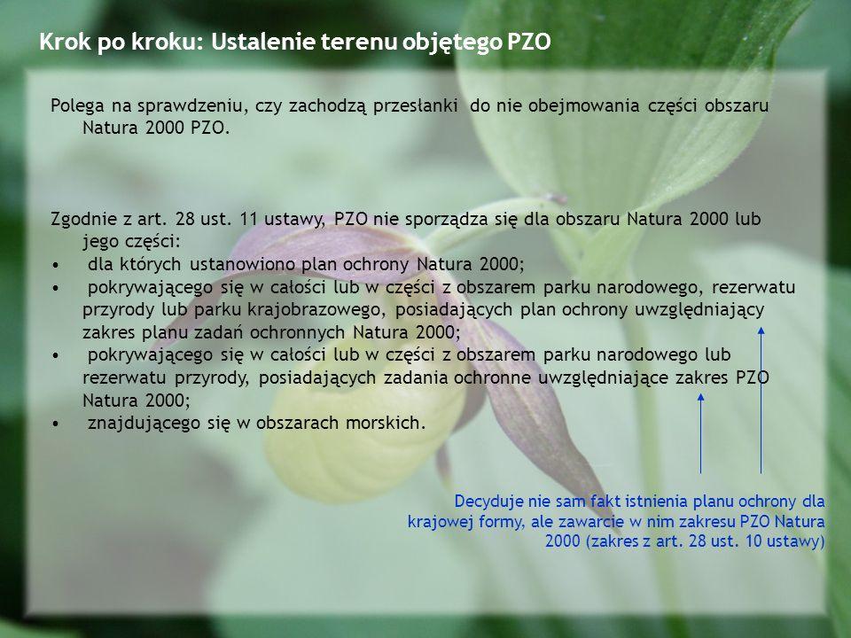 Krok po kroku: Ustalenie terenu objętego PZO Polega na sprawdzeniu, czy zachodzą przesłanki do nie obejmowania części obszaru Natura 2000 PZO.