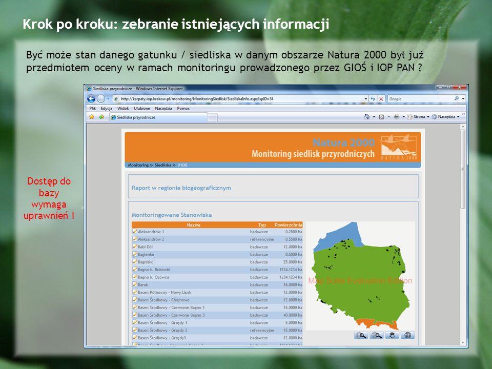 Krok po kroku: zebranie istniejących informacji Być może stan danego gatunku / siedliska w danym obszarze Natura 2000 był już przedmiotem oceny w ramach monitoringu prowadzonego przez GIOŚ i IOP PAN .