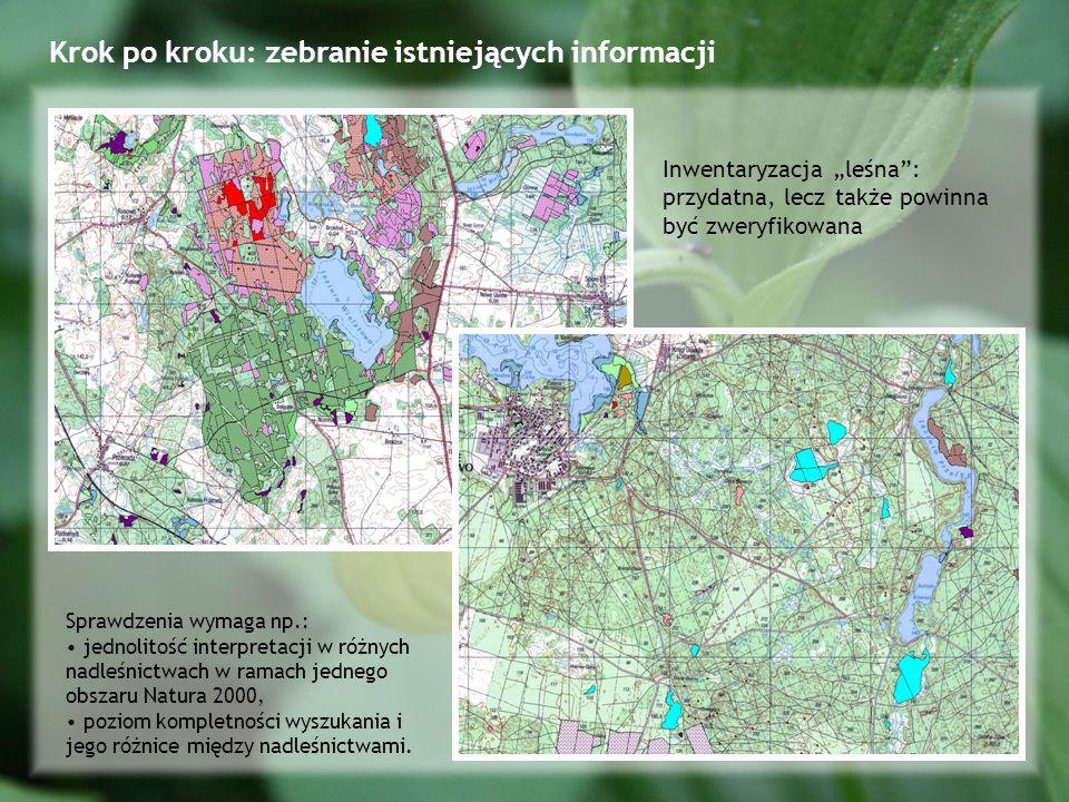 Krok po kroku: zebranie istniejących informacji Inwentaryzacja leśna: przydatna, lecz także powinna być zweryfikowana Sprawdzenia wymaga np.: jednolitość interpretacji w różnych nadleśnictwach w ramach jednego obszaru Natura 2000, poziom kompletności wyszukania i jego różnice między nadleśnictwami.