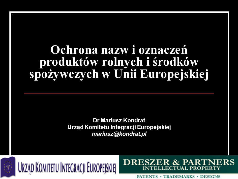 Ochrona nazw i oznaczeń produktów rolnych i środków spożywczych w Unii Europejskiej Dr Mariusz Kondrat Urząd Komitetu Integracji Europejskiej mariusz@
