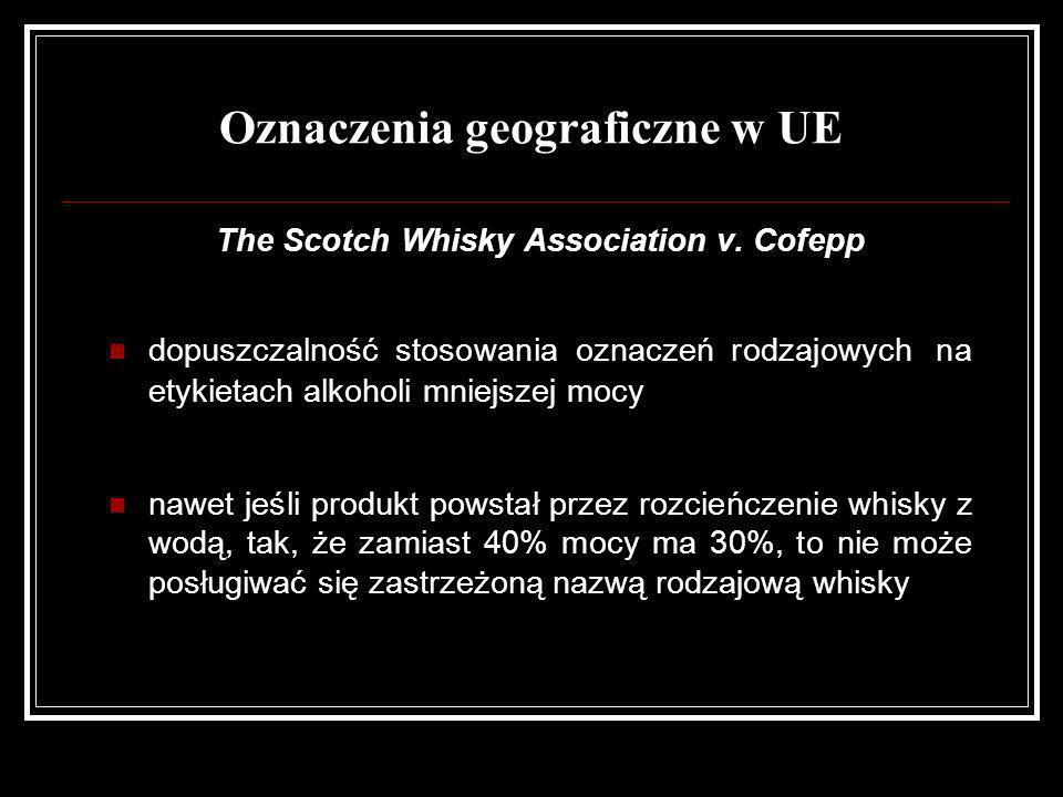 Oznaczenia geograficzne w UE The Scotch Whisky Association v. Cofepp dopuszczalność stosowania oznaczeń rodzajowych na etykietach alkoholi mniejszej m