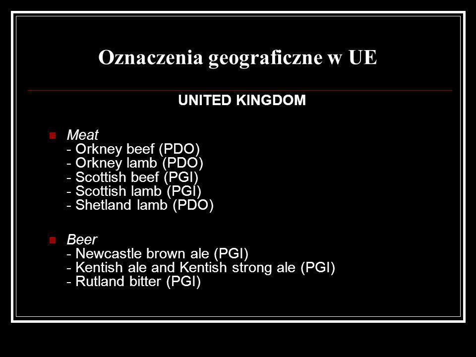 Oznaczenia geograficzne w UE UNITED KINGDOM Meat - Orkney beef (PDO) - Orkney lamb (PDO) - Scottish beef (PGI) - Scottish lamb (PGI) - Shetland lamb (