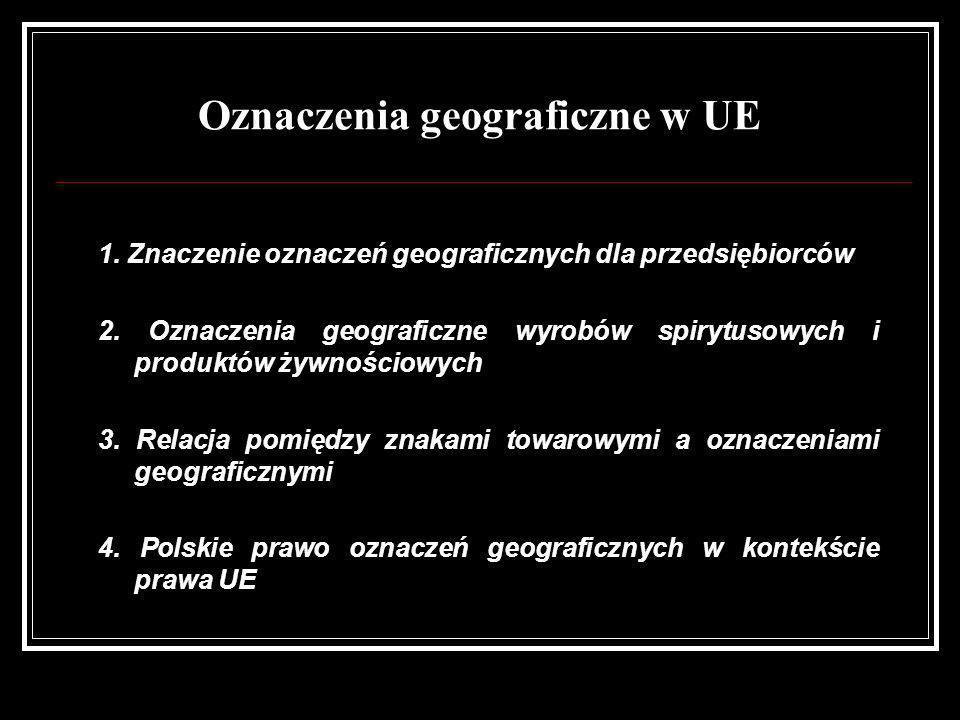 Oznaczenia geograficzne w UE 1. Znaczenie oznaczeń geograficznych dla przedsiębiorców 2. Oznaczenia geograficzne wyrobów spirytusowych i produktów żyw
