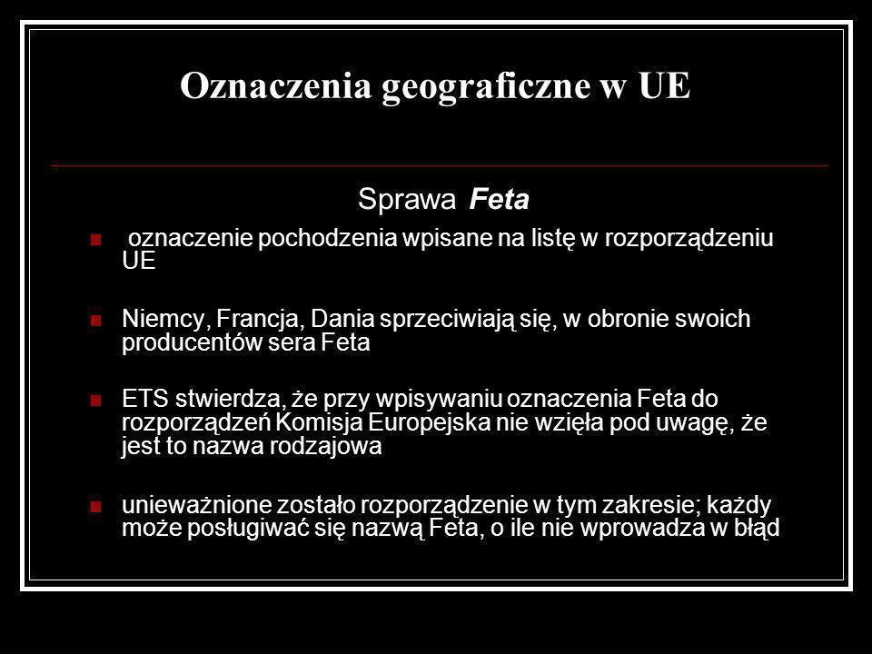Oznaczenia geograficzne w UE Sprawa Feta oznaczenie pochodzenia wpisane na listę w rozporządzeniu UE Niemcy, Francja, Dania sprzeciwiają się, w obroni
