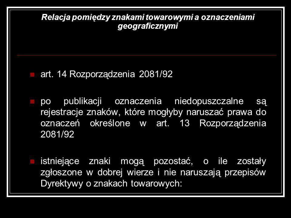 Relacja pomiędzy znakami towarowymi a oznaczeniami geograficznymi art. 14 Rozporządzenia 2081/92 po publikacji oznaczenia niedopuszczalne są rejestrac