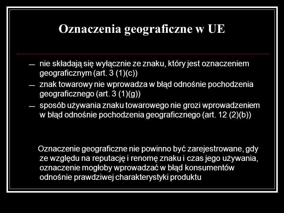 Oznaczenia geograficzne w UE nie składają się wyłącznie ze znaku, który jest oznaczeniem geograficznym (art. 3 (1)(c)) znak towarowy nie wprowadza w b
