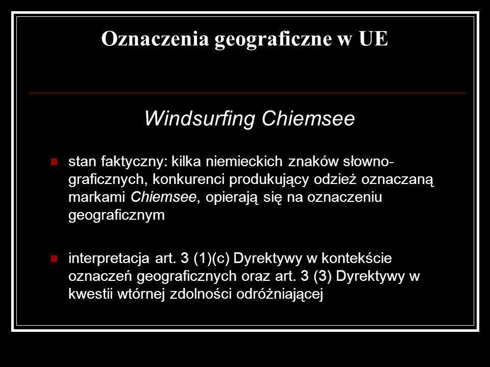 Oznaczenia geograficzne w UE Windsurfing Chiemsee stan faktyczny: kilka niemieckich znaków słowno- graficznych, konkurenci produkujący odzież oznaczan