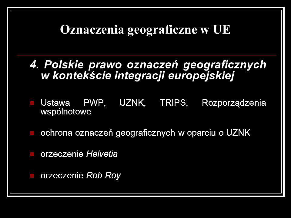 Oznaczenia geograficzne w UE 4. Polskie prawo oznaczeń geograficznych w kontekście integracji europejskiej Ustawa PWP, UZNK, TRIPS, Rozporządzenia wsp
