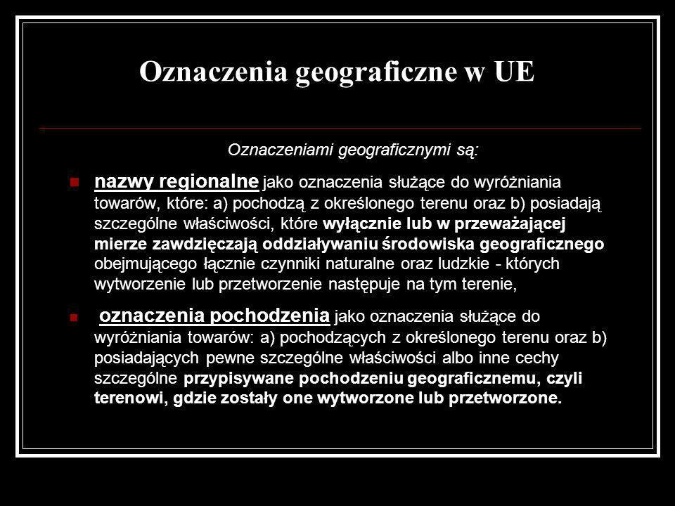 Oznaczenia geograficzne w UE Oznaczeniami geograficznymi są: nazwy regionalne jako oznaczenia służące do wyróżniania towarów, które: a) pochodzą z okr