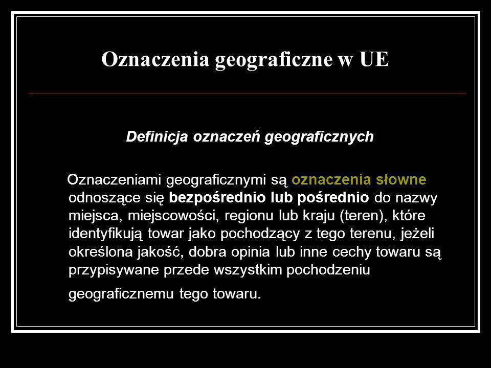 Oznaczenia geograficzne w UE Definicja oznaczeń geograficznych Oznaczeniami geograficznymi są oznaczenia słowne odnoszące się bezpośrednio lub pośredn