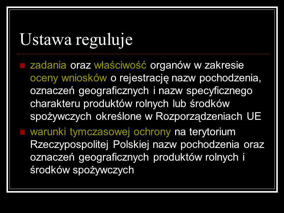 Ustawa reguluje zadania oraz właściwość organów w zakresie oceny wniosków o rejestrację nazw pochodzenia, oznaczeń geograficznych i nazw specyficznego