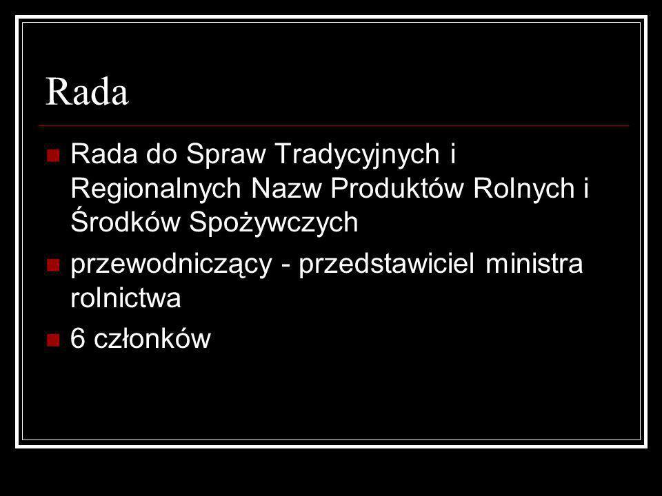 Rada Rada do Spraw Tradycyjnych i Regionalnych Nazw Produktów Rolnych i Środków Spożywczych przewodniczący - przedstawiciel ministra rolnictwa 6 człon