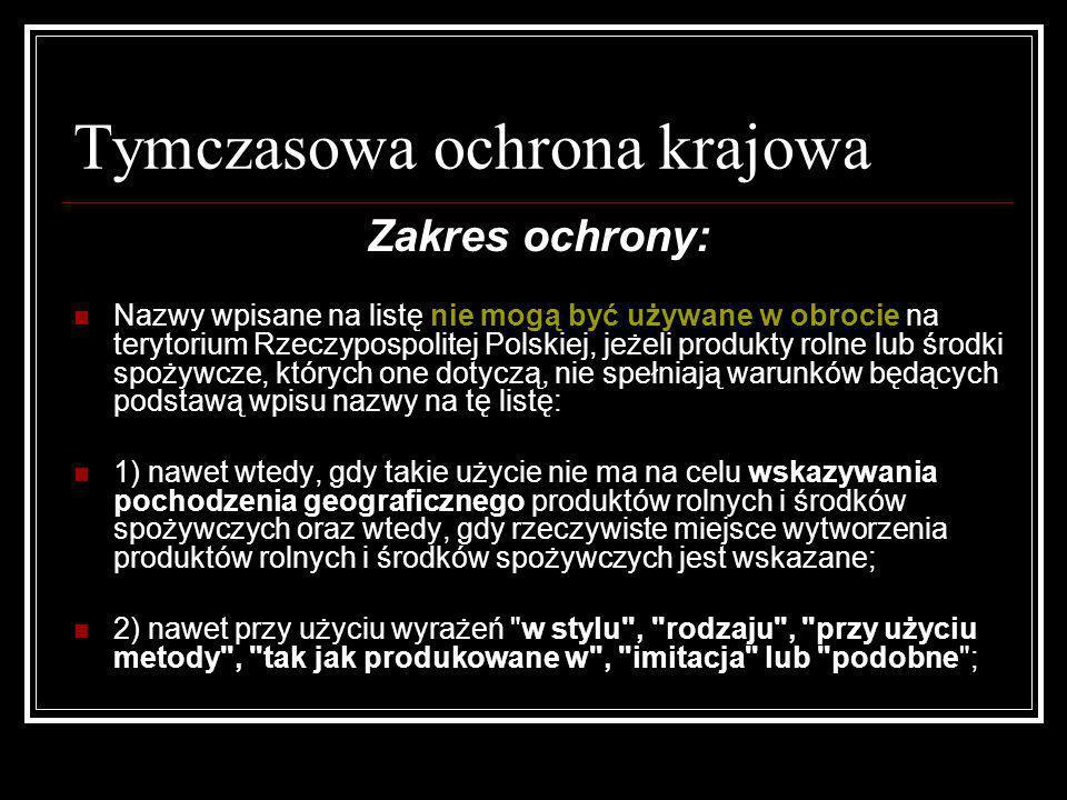 Tymczasowa ochrona krajowa Zakres ochrony: Nazwy wpisane na listę nie mogą być używane w obrocie na terytorium Rzeczypospolitej Polskiej, jeżeli produ