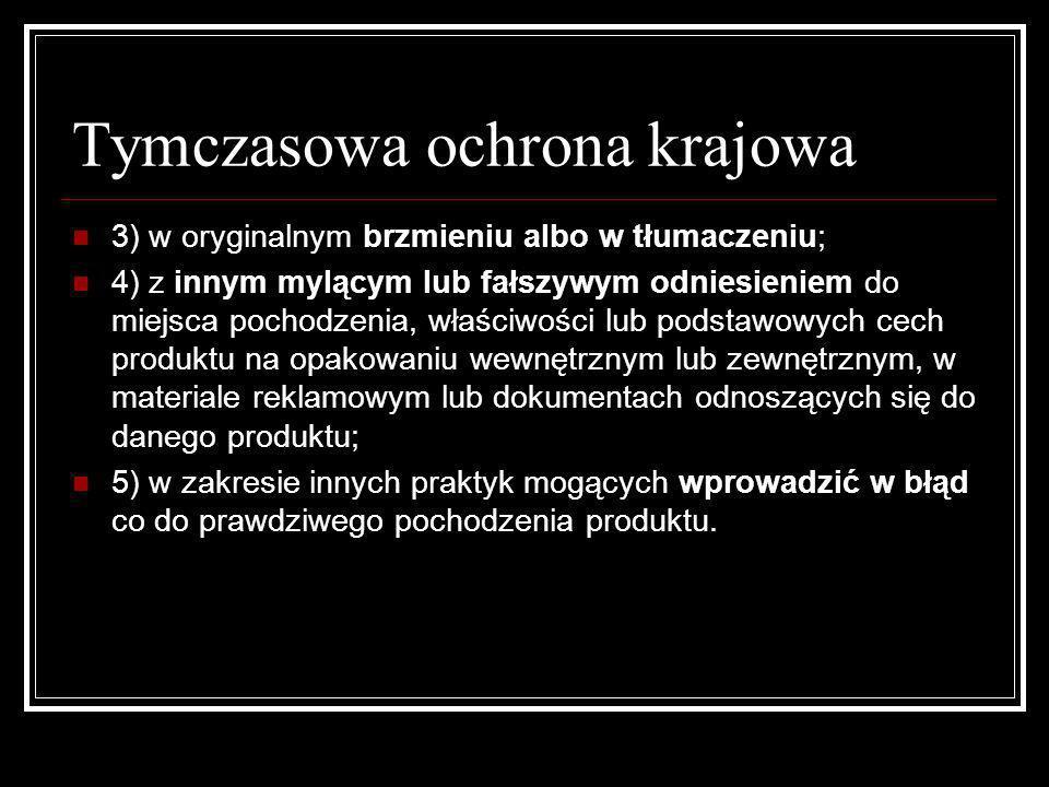 Tymczasowa ochrona krajowa 3) w oryginalnym brzmieniu albo w tłumaczeniu; 4) z innym mylącym lub fałszywym odniesieniem do miejsca pochodzenia, właści