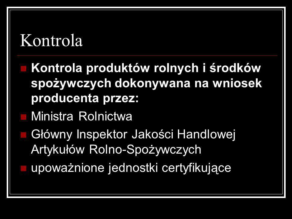 Kontrola Kontrola produktów rolnych i środków spożywczych dokonywana na wniosek producenta przez: Ministra Rolnictwa Główny Inspektor Jakości Handlowe