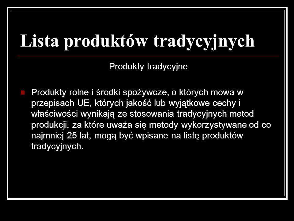 Lista produktów tradycyjnych Produkty tradycyjne Produkty rolne i środki spożywcze, o których mowa w przepisach UE, których jakość lub wyjątkowe cechy