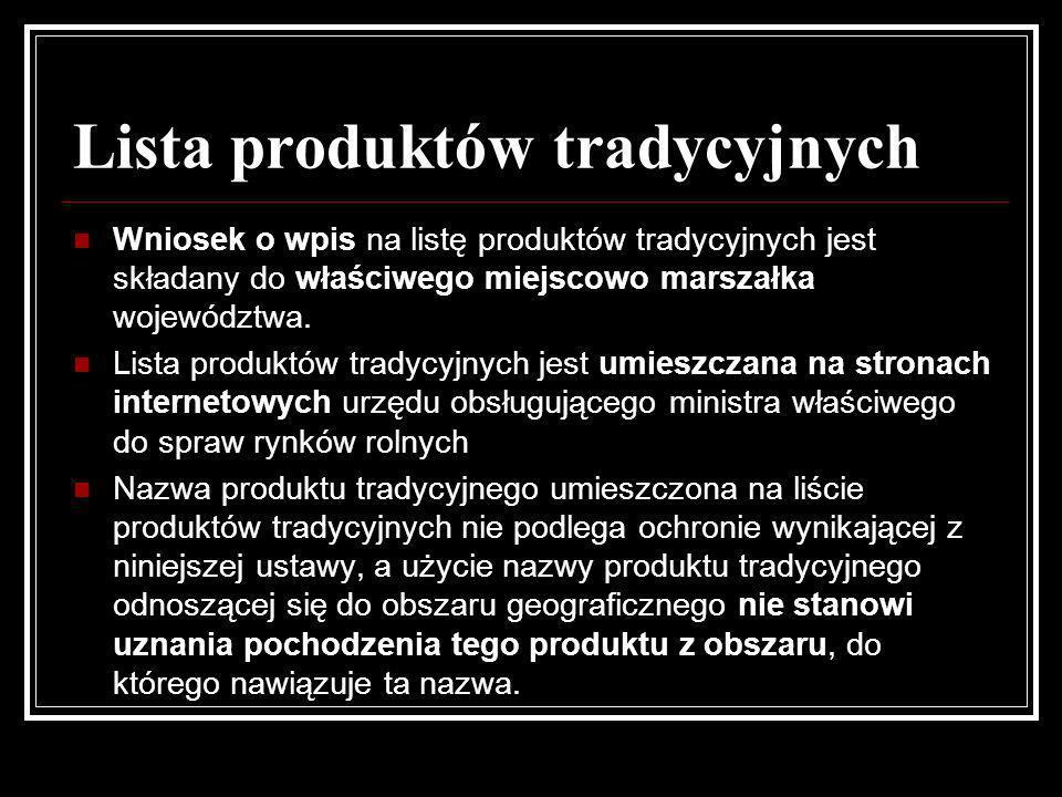 Lista produktów tradycyjnych Wniosek o wpis na listę produktów tradycyjnych jest składany do właściwego miejscowo marszałka województwa. Lista produkt